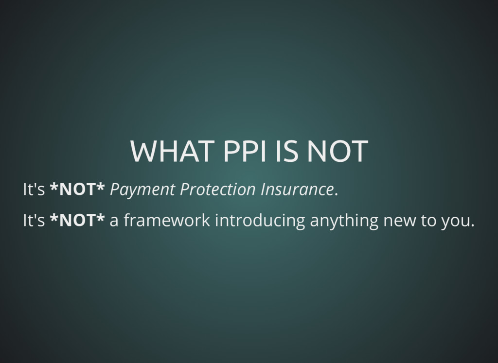 WHAT PPI IS NOT WHAT PPI IS NOT It's *NOT* Paym...