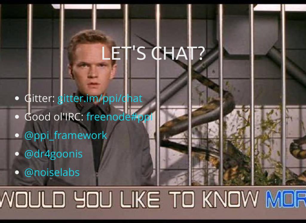 LET'S CHAT? LET'S CHAT? Gitter: Good ol'IRC: gi...
