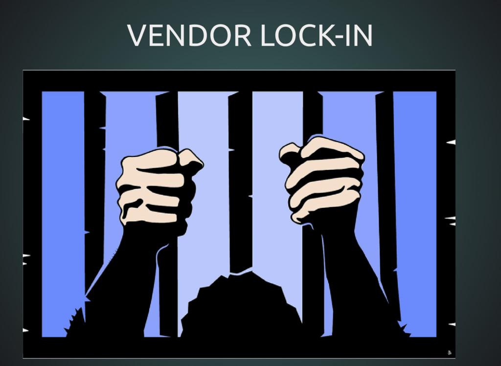 VENDOR LOCK-IN VENDOR LOCK-IN