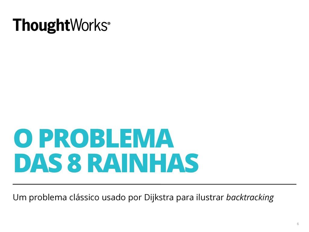 O PROBLEMA DAS 8 RAINHAS Um problema clássico ...