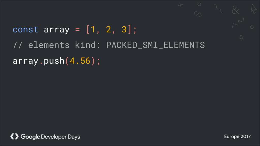 const array = [1, 2, 3]; // elements kind: PACK...