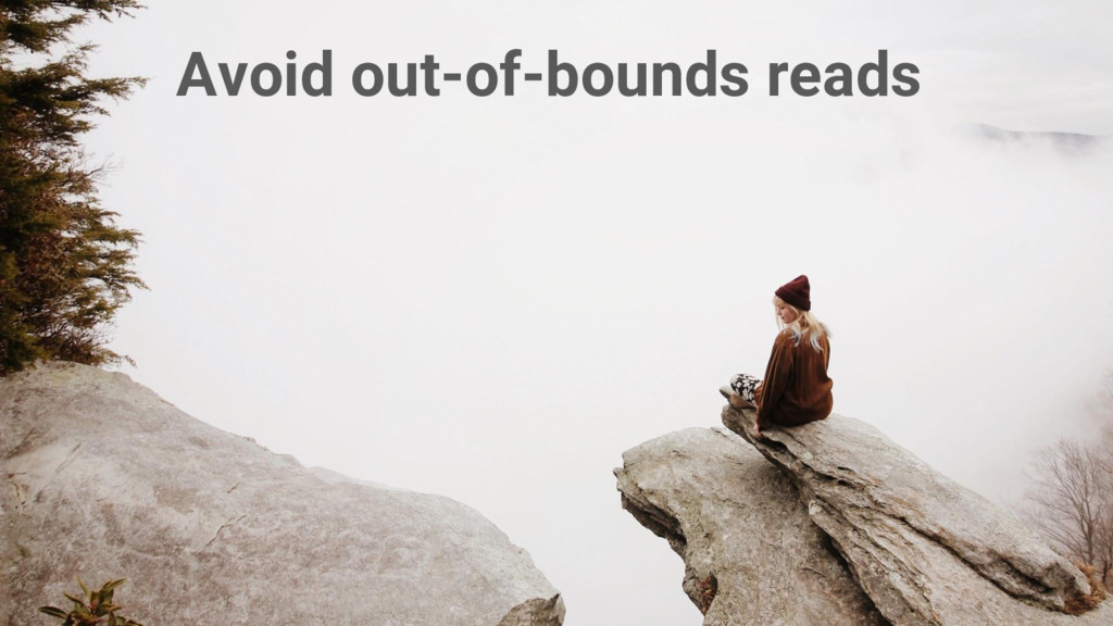 Avoid holes! #ProTip Avoid out-of-bounds reads