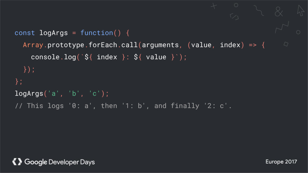 const logArgs = function() { Array.prototype.fo...