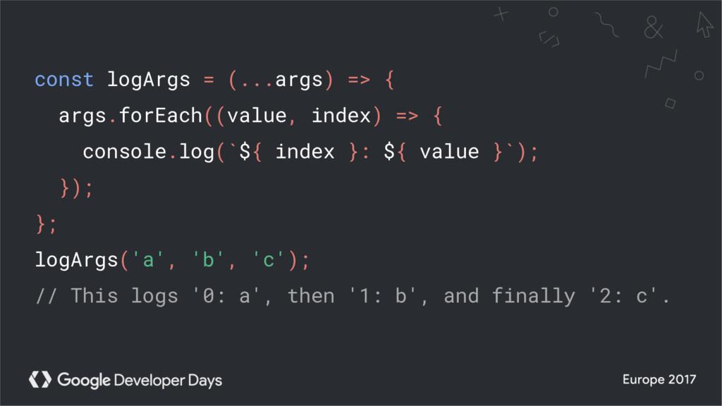 const logArgs = (...args) => { args.forEach((va...