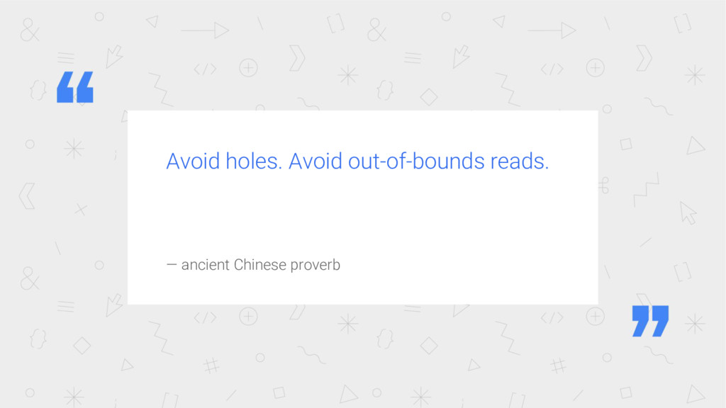 Avoid holes. Avoid out-of-bounds reads. — ancie...