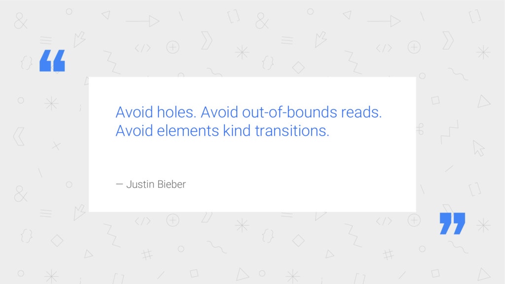 Avoid holes. Avoid out-of-bounds reads. Avoid e...
