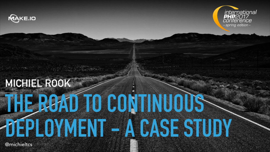 THE ROAD TO CONTINUOUS DEPLOYMENT - A CASE STUD...