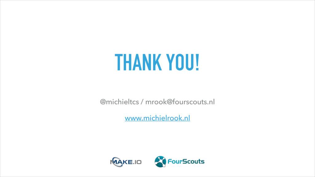 THANK YOU! @michieltcs / mrook@fourscouts.nl ww...