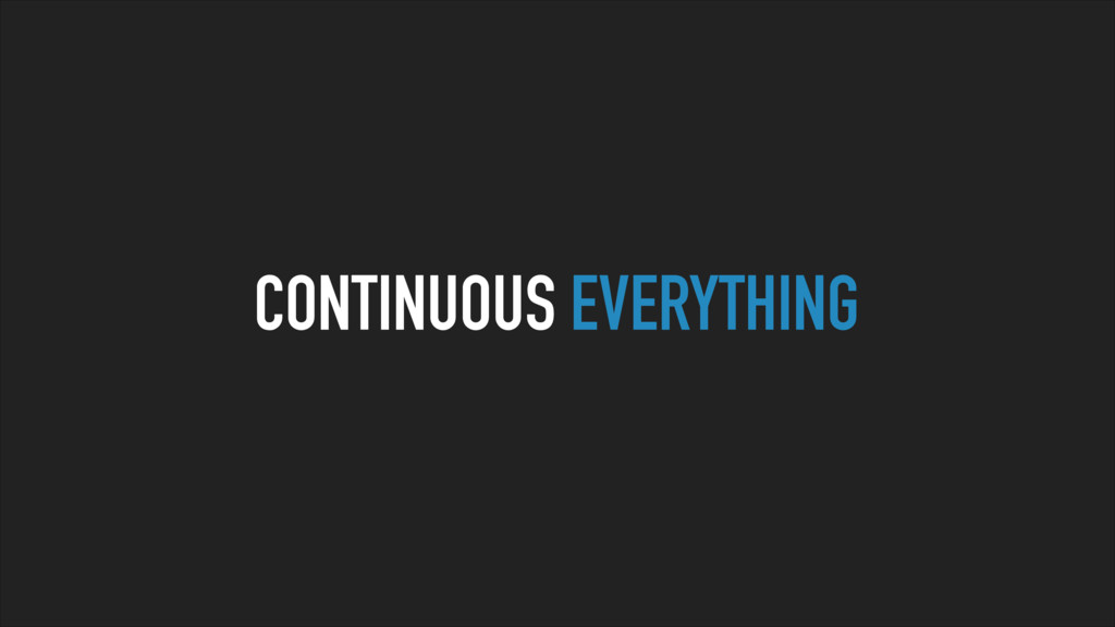 CONTINUOUS EVERYTHING
