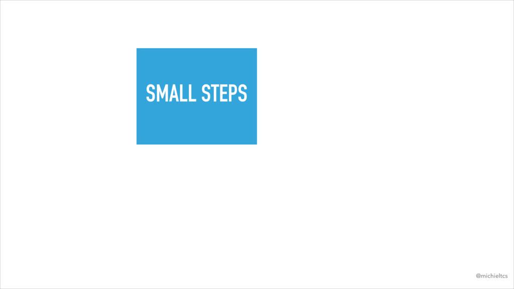 SMALL STEPS @michieltcs