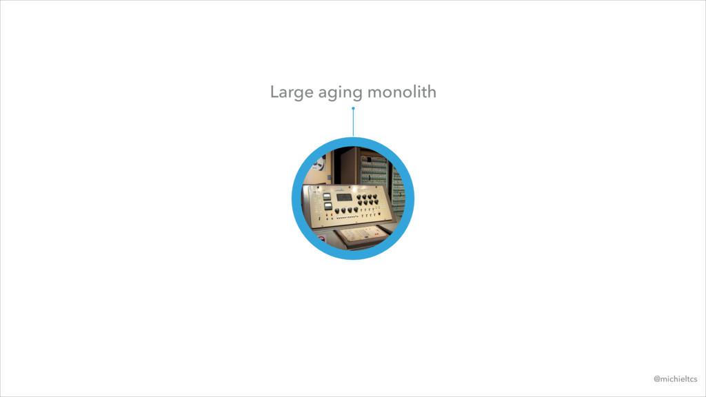 @michieltcs Large aging monolith