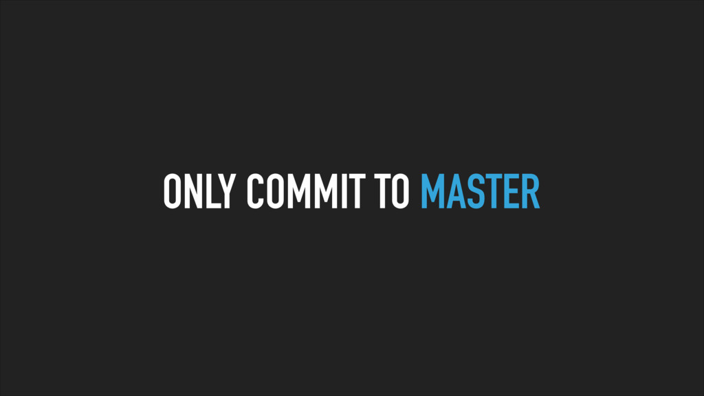 ONLY COMMIT TO MASTER