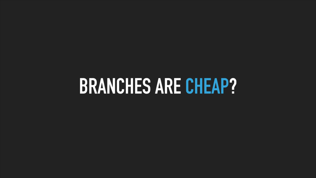 BRANCHES ARE CHEAP?