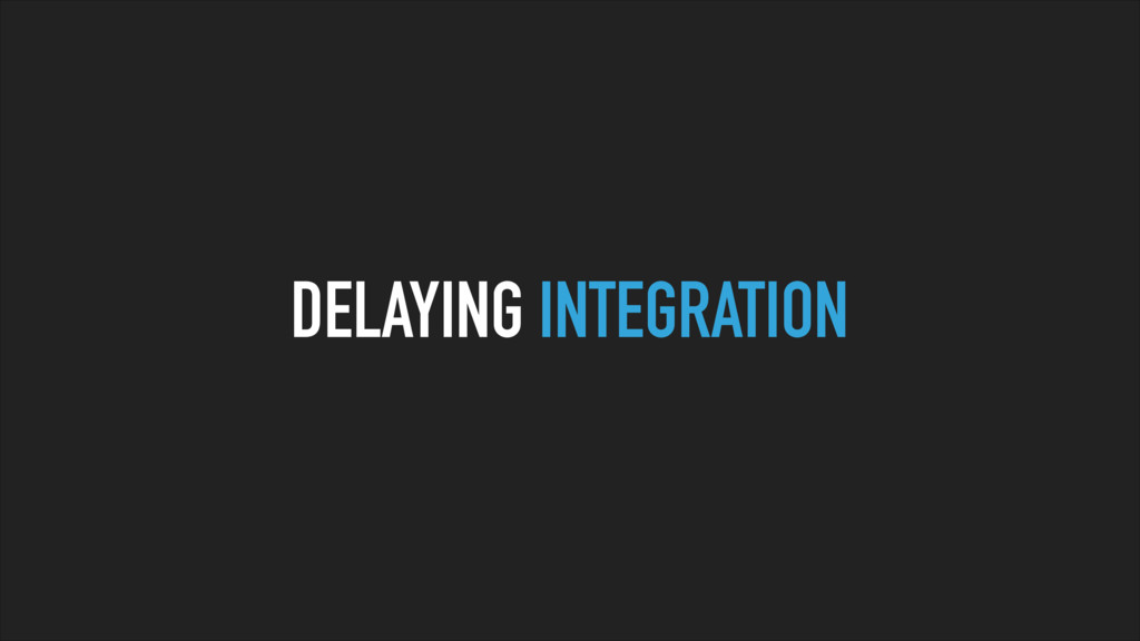 DELAYING INTEGRATION