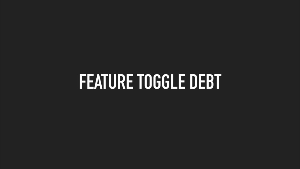 FEATURE TOGGLE DEBT
