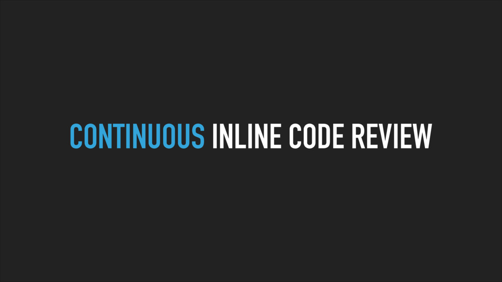 CONTINUOUS INLINE CODE REVIEW