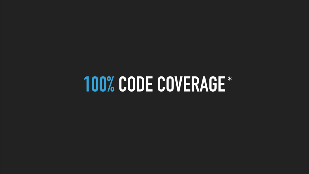 100% CODE COVERAGE*