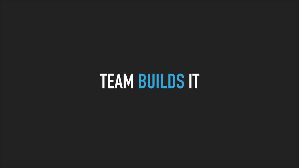 TEAM BUILDS IT