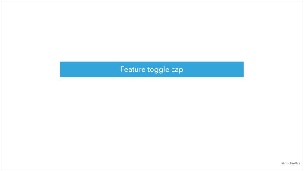 Feature toggle cap @michieltcs