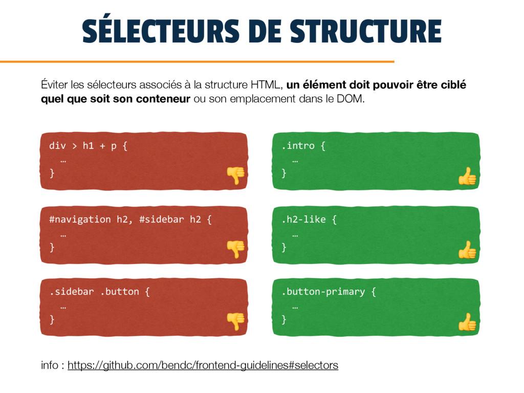 SÉLECTEURS DE STRUCTURE div > h1 + p { … } Évit...