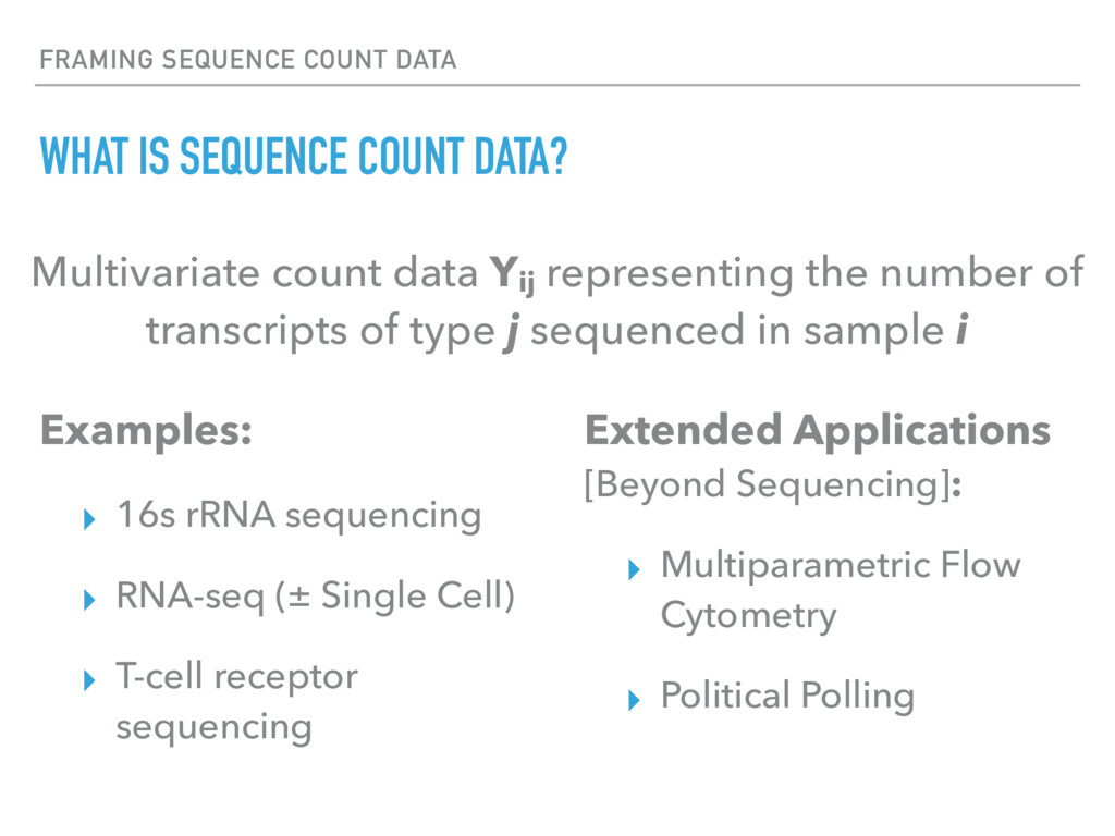 Examples: ▸ 16s rRNA sequencing ▸ RNA-seq (± Si...