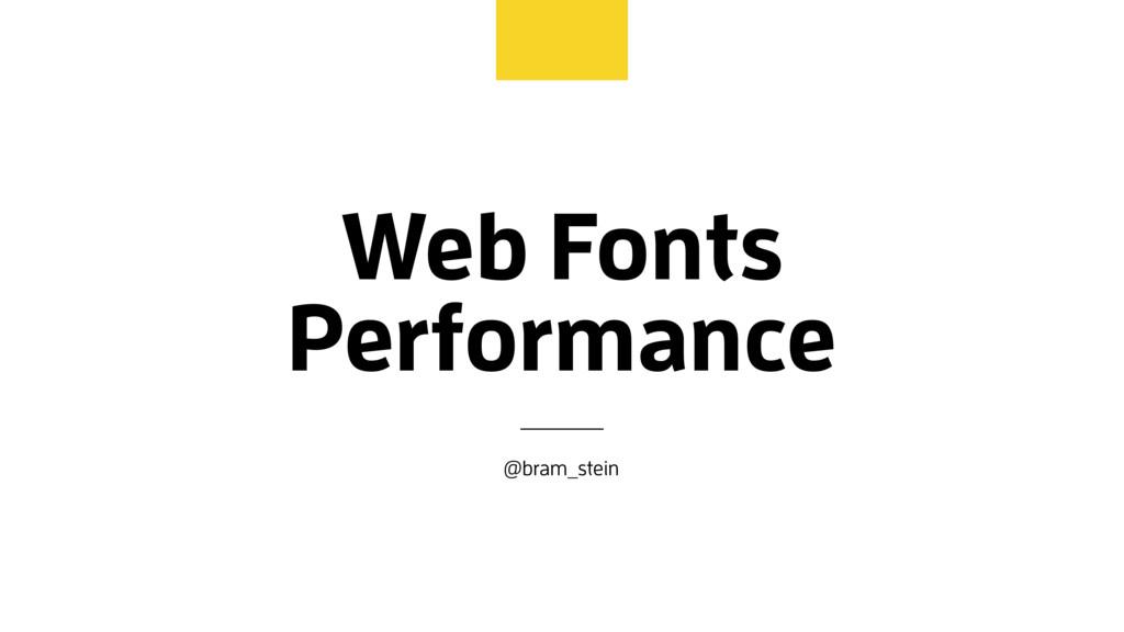 Web Fonts Performance @bram_stein