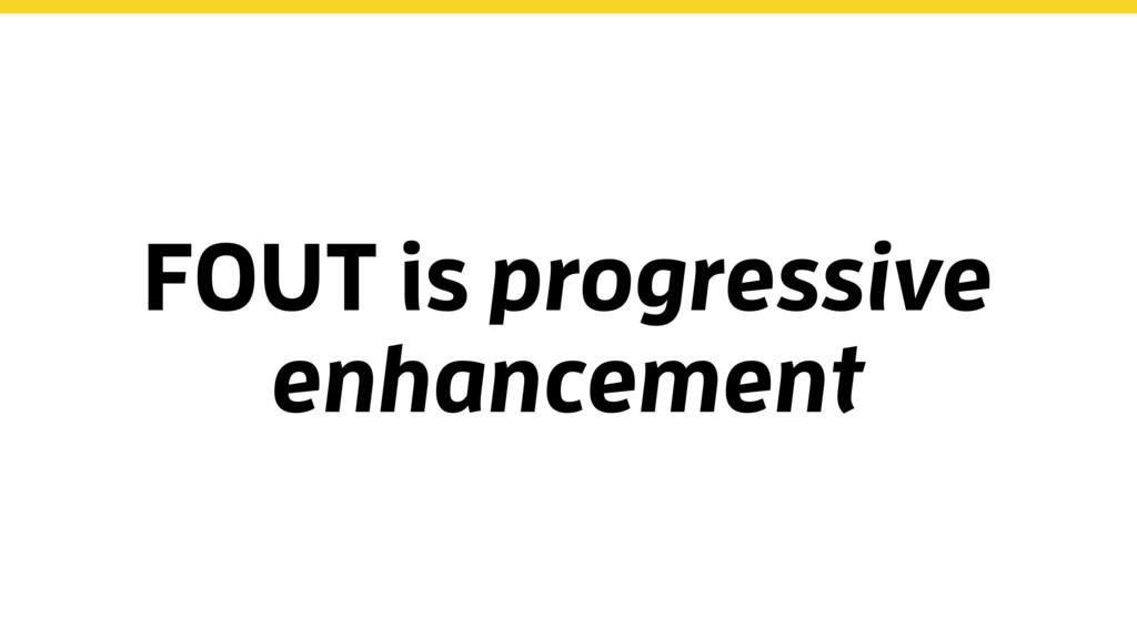 FOUT is progressive enhancement