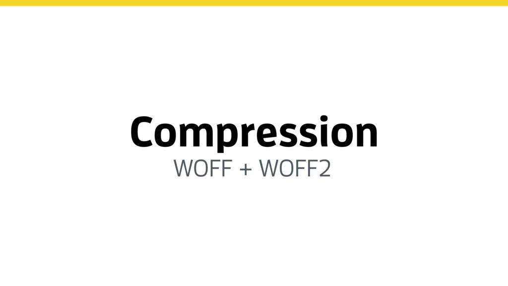 Compression WOFF + WOFF2