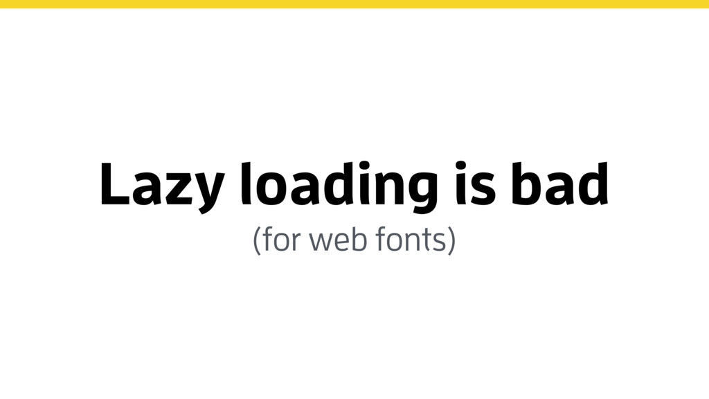 Lazy loading is bad (for web fonts)