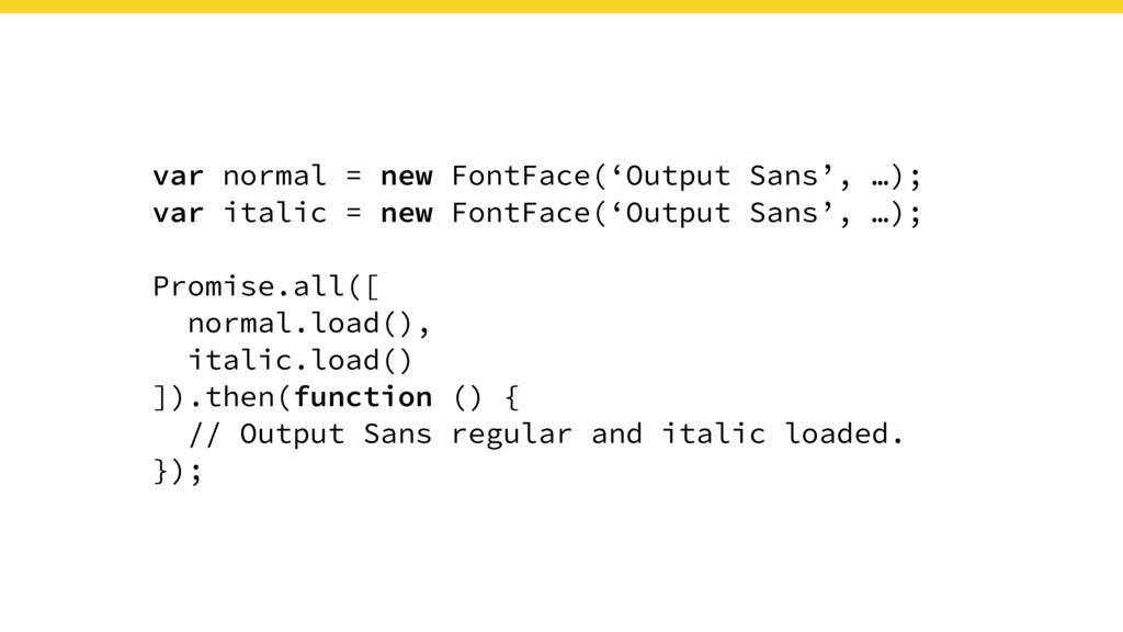 var normal = new FontFace('Output Sans', …); va...