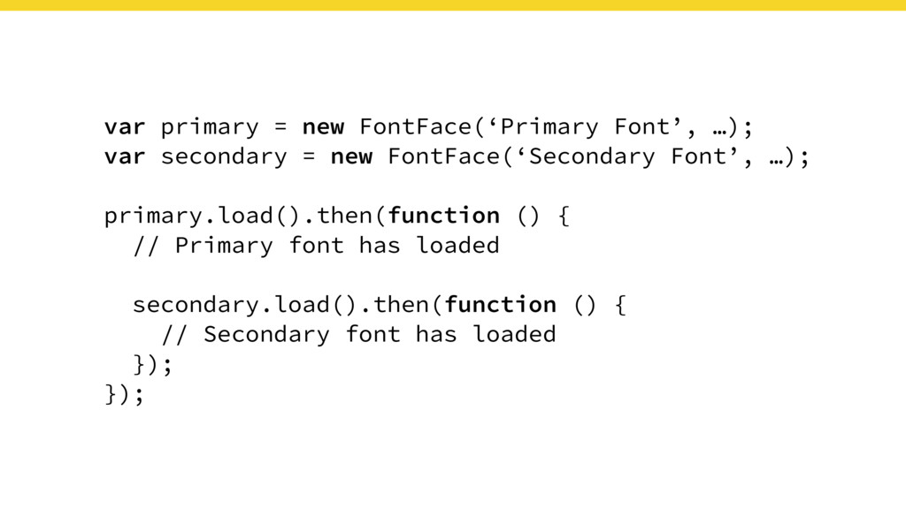 var primary = new FontFace('Primary Font', …); ...