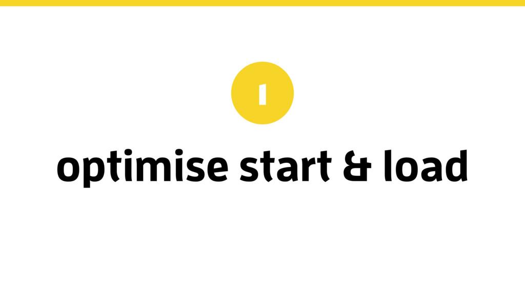 optimise start & load 1