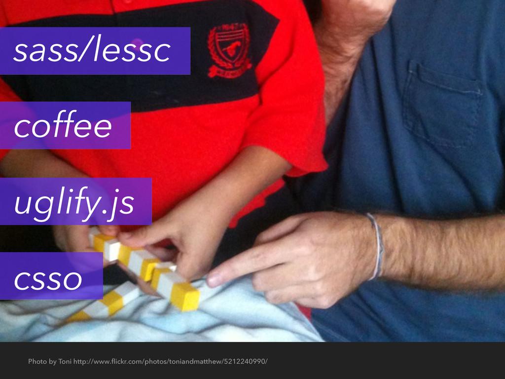 sass/lessc coffee uglify.js csso Photo by Toni ...
