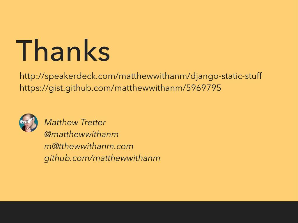 Thanks http://speakerdeck.com/matthewwithanm/dj...