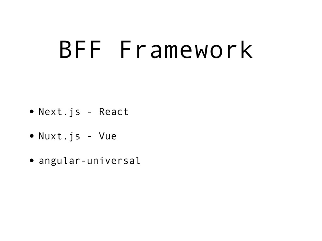 BFF Framework • Next.js - React • Nuxt.js - Vue...