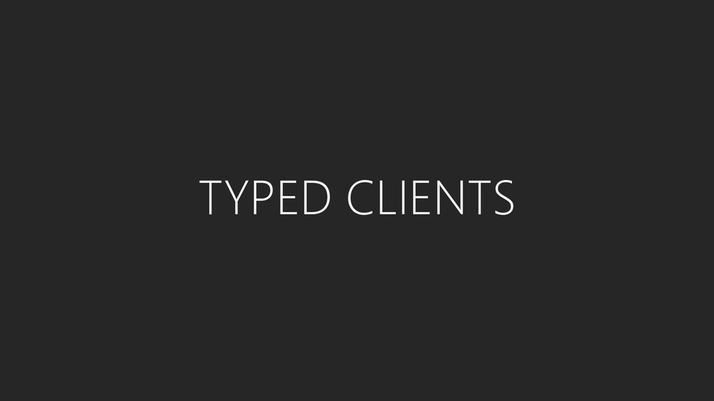TYPED CLIENTS