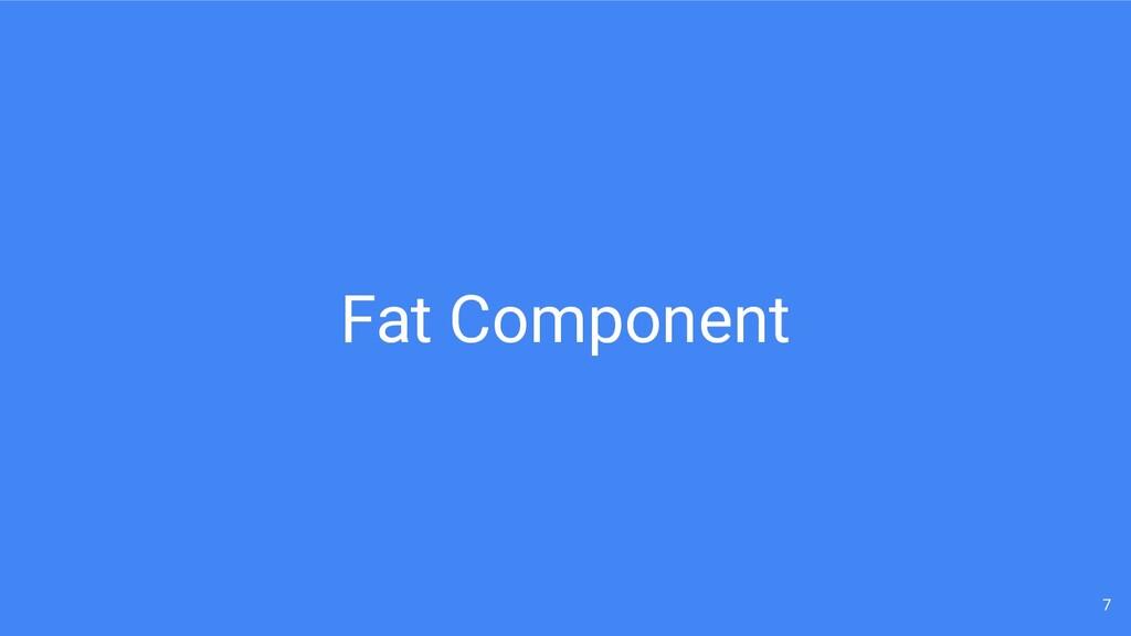 Fat Component 7