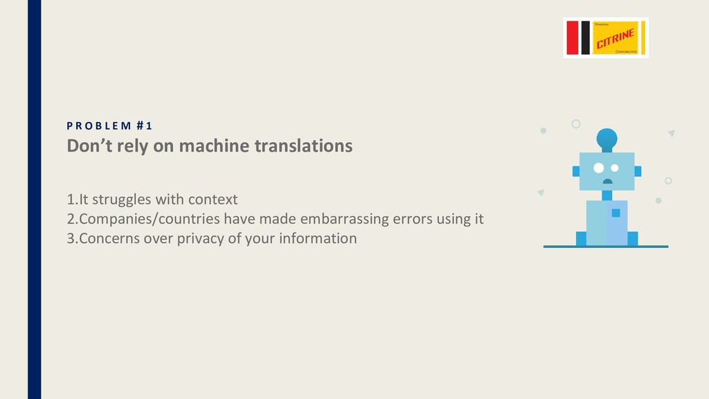 P R O B L E M # 1 Don't rely on machine transla...