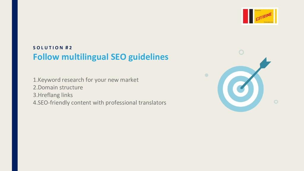 S O L U T I O N # 2 Follow multilingual SEO gui...