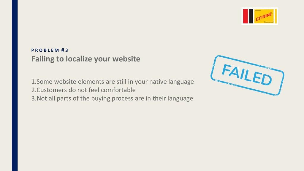 P R O B L E M # 3 Failing to localize your webs...