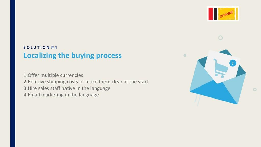S O L U T I O N # 4 Localizing the buying proce...