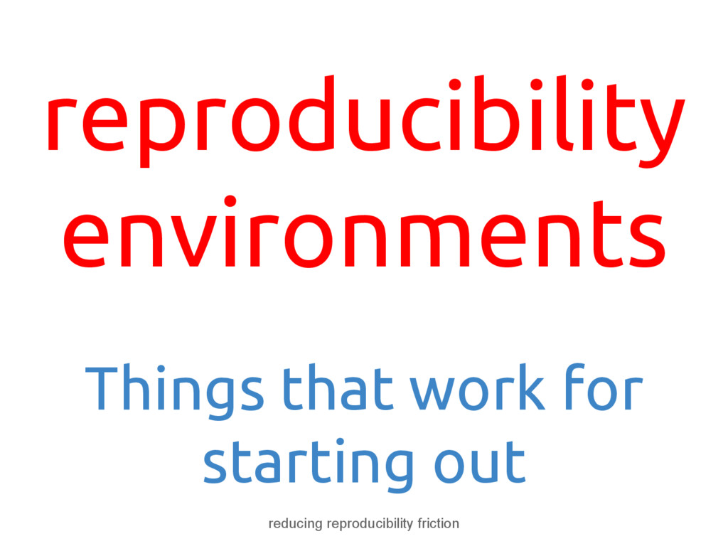 reproducibility environments Things that work f...