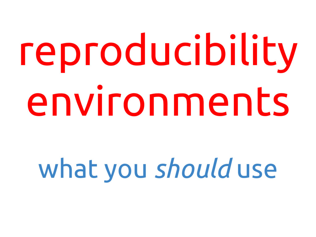 reproducibility environments what you should use