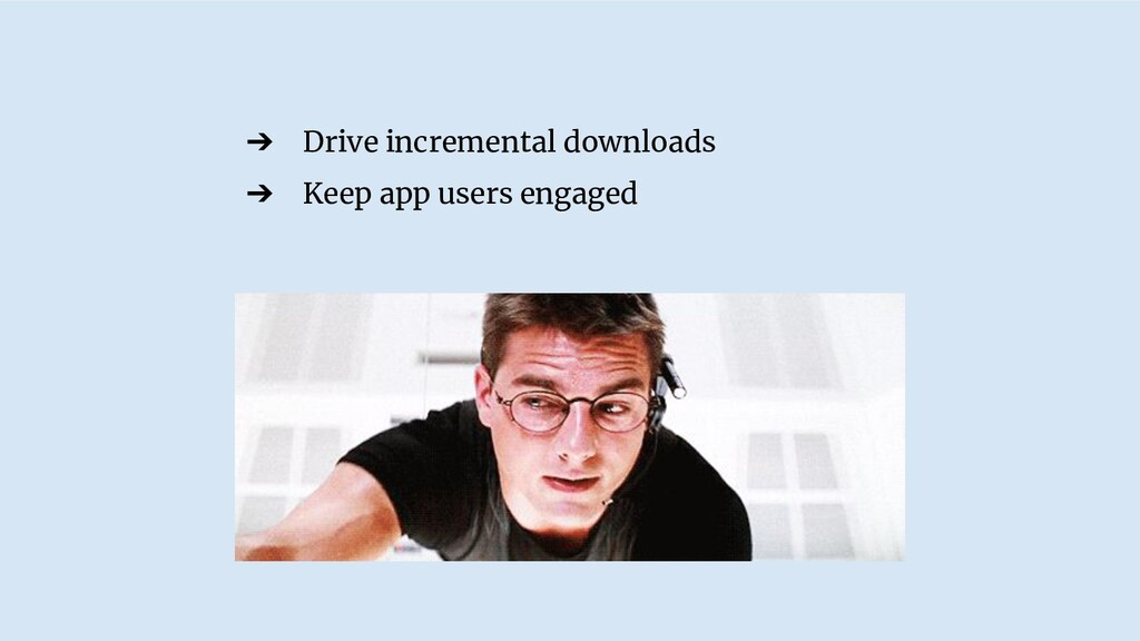 ➔ Drive incremental downloads ➔ Keep app users ...