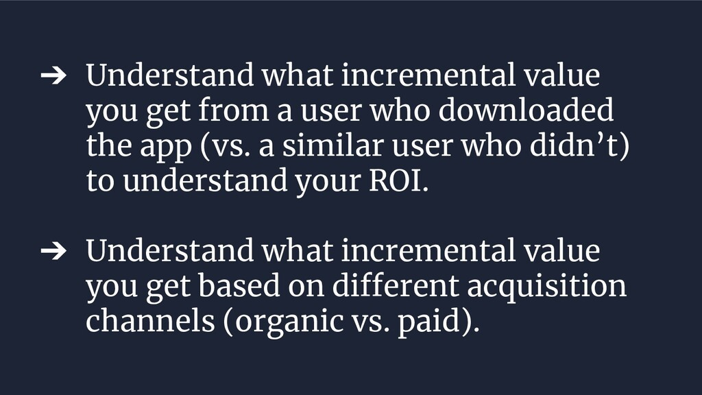 ➔ Understand what incremental value you get fro...
