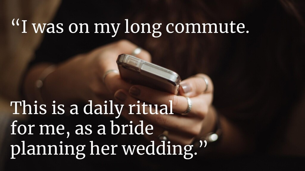 This is a daily ritual for me, as a bride plann...