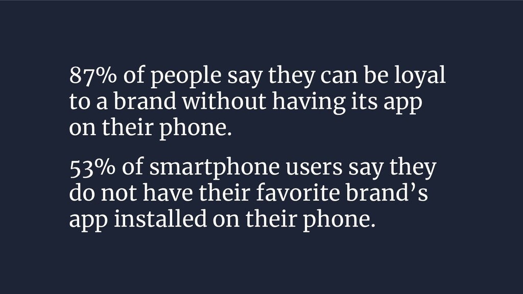 87% of people say they can be loyal to a brand ...