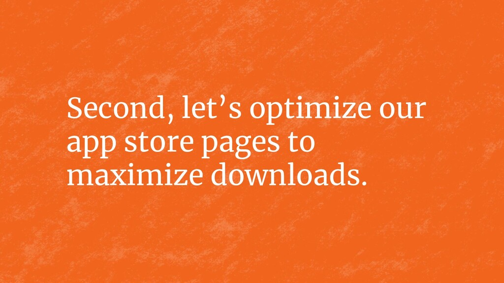 Second, let's optimize our app store pages to m...