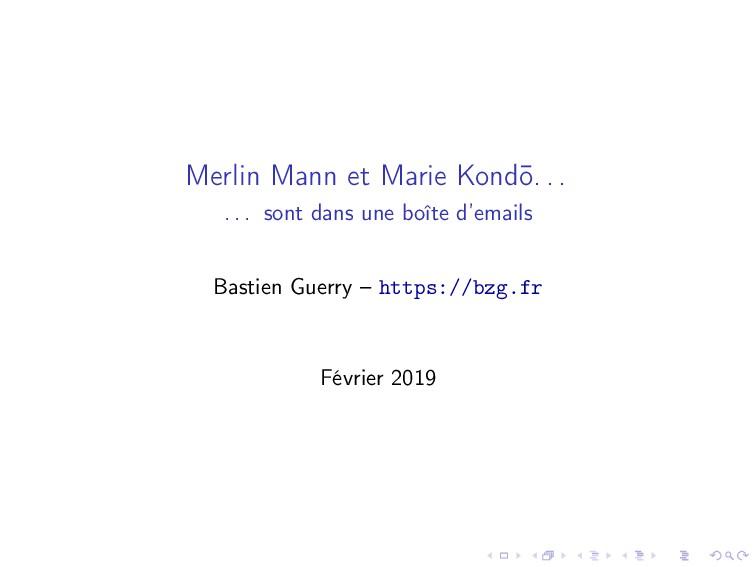 Merlin Mann et Marie Kond¯ o. . . . . . sont da...