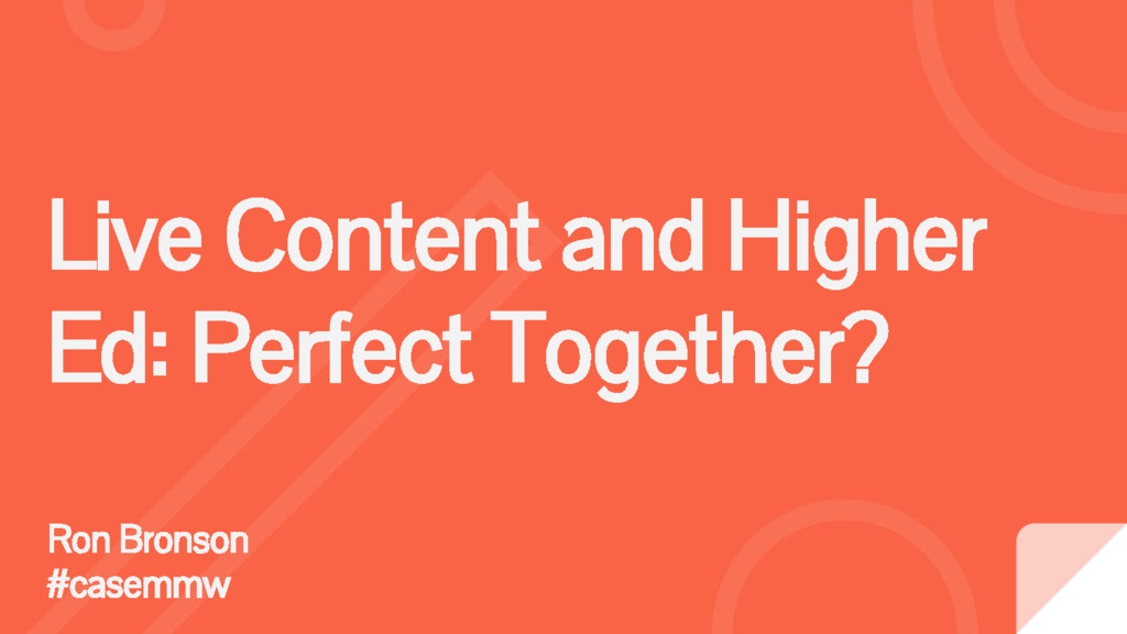 Live Content and Higher Ed: Perfect Together? R...